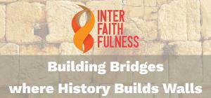 Interfaithfulness - Building Brigdes where History Builds Walls
